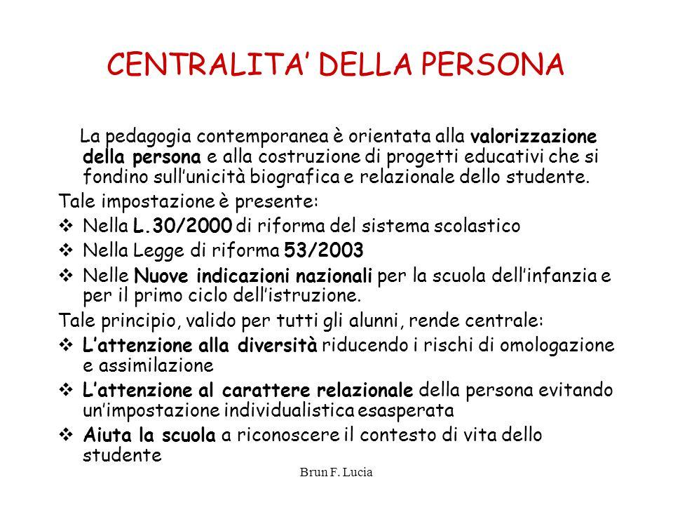 Brun F. Lucia CENTRALITA' DELLA PERSONA La pedagogia contemporanea è orientata alla valorizzazione della persona e alla costruzione di progetti educat