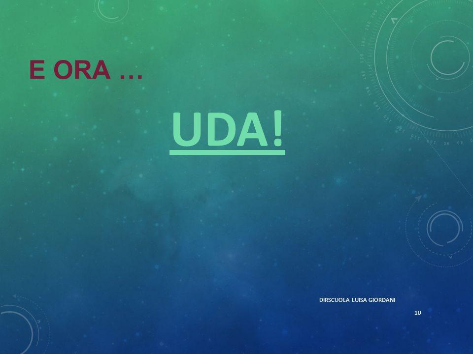 E ORA … UDA! DIRSCUOLA LUISA GIORDANI 10