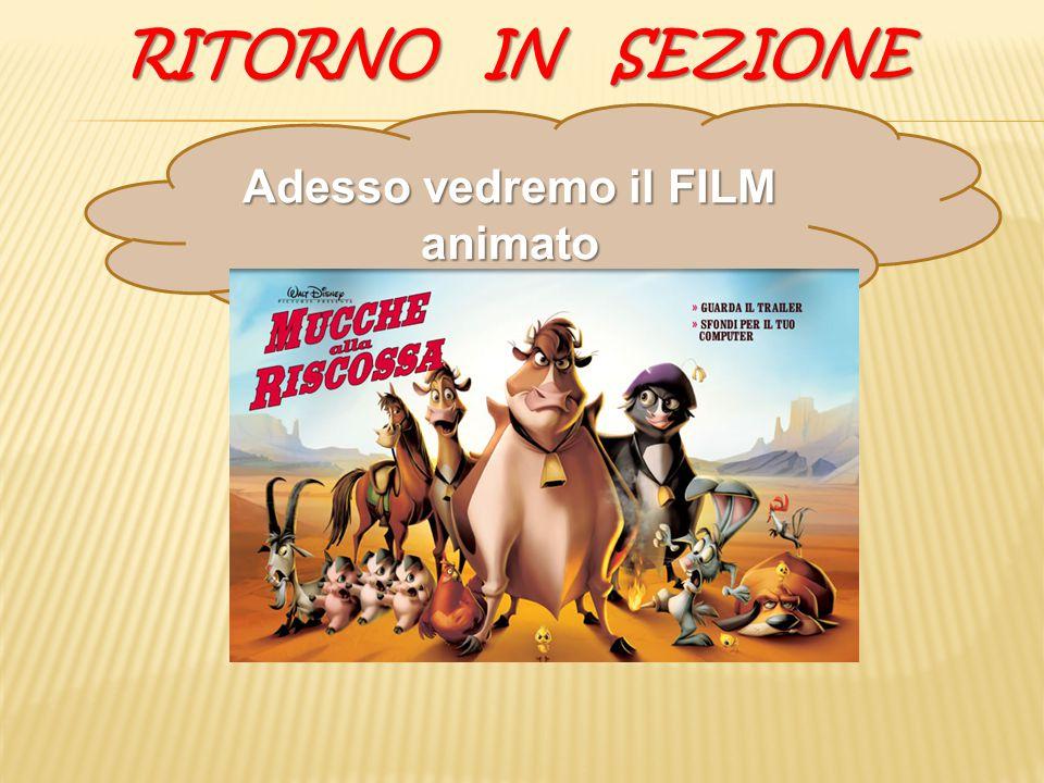 RITORNO IN SEZIONE Adesso vedremo il FILM animato