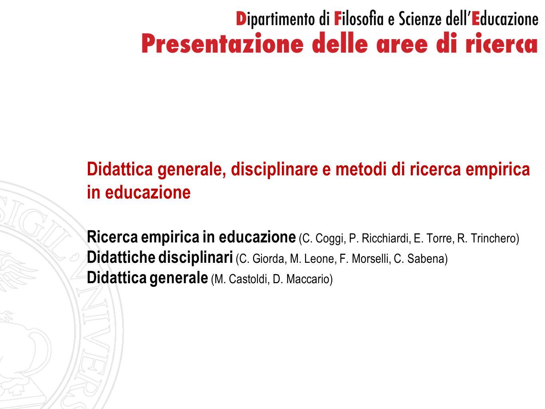Didattica generale, disciplinare e metodi di ricerca empirica in educazione Ricerca empirica in educazione (C. Coggi, P. Ricchiardi, E. Torre, R. Trin