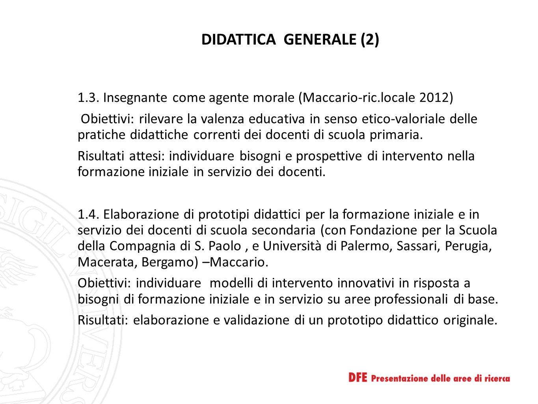 DIDATTICA GENERALE (2) 1.3. Insegnante come agente morale (Maccario-ric.locale 2012) Obiettivi: rilevare la valenza educativa in senso etico-valoriale