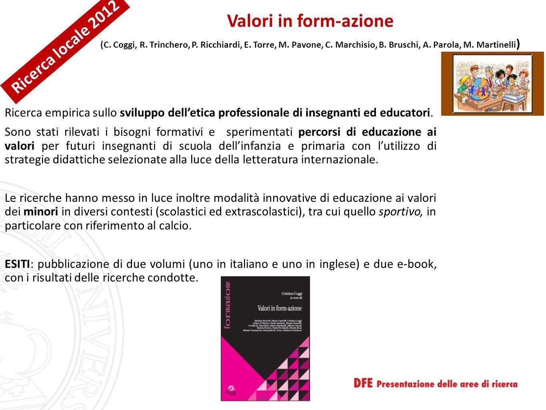 Valori in form-azione (C. Coggi, R. Trinchero, P. Ricchiardi, E. Torre, M. Pavone, C. Marchisio, B. Bruschi, A. Parola, M. Martinelli ) Ricerca empiri