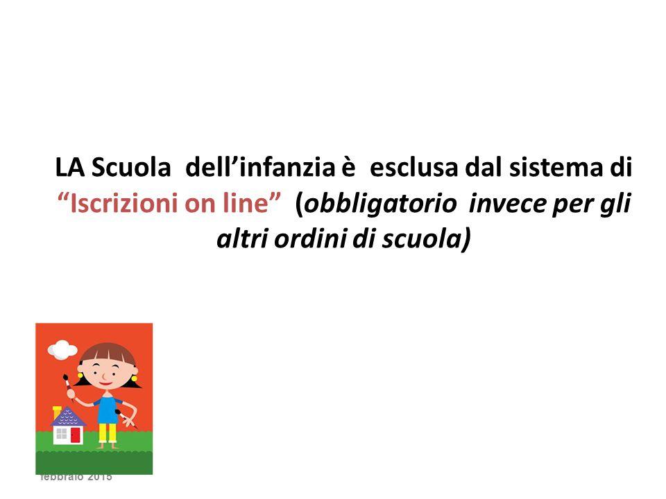 LA Scuola dell'infanzia è esclusa dal sistema di Iscrizioni on line (obbligatorio invece per gli altri ordini di scuola) febbraio 2015