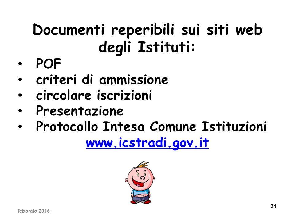 31 Documenti reperibili sui siti web degli Istituti: POF criteri di ammissione circolare iscrizioni Presentazione Protocollo Intesa Comune Istituzioni www.icstradi.gov.it febbraio 2015