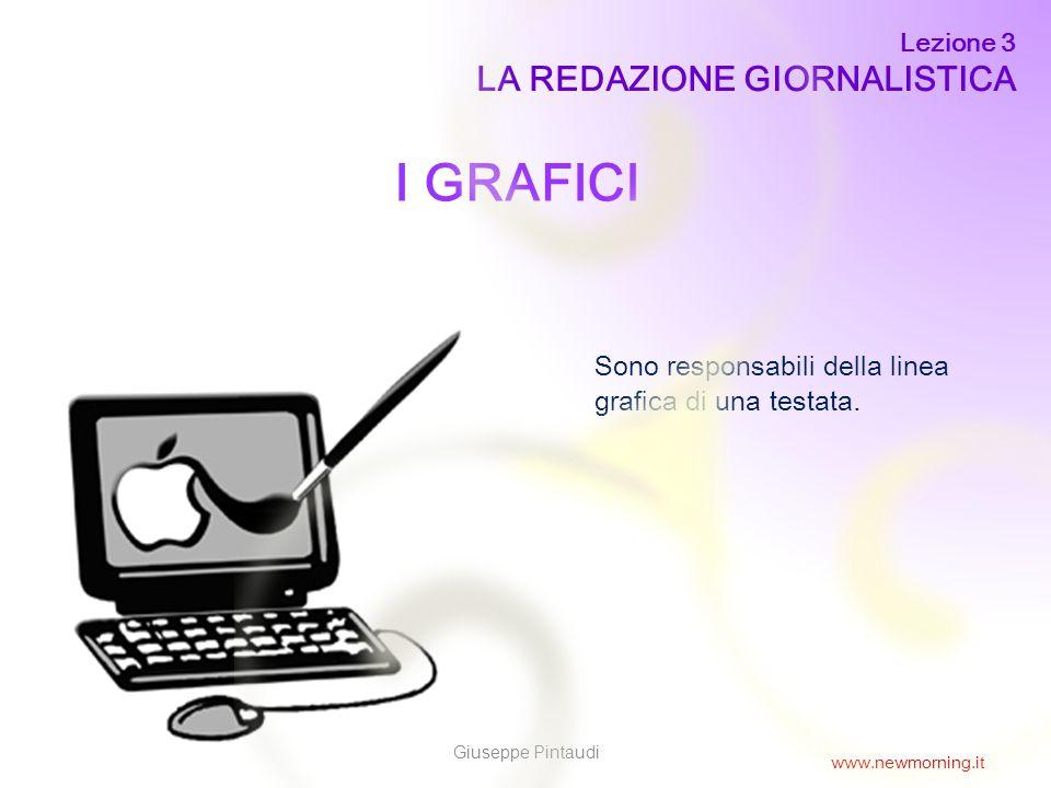 10 I GRAFICI Sono responsabili della linea grafica di una testata. Lezione 3 LA REDAZIONE GIORNALISTICA Giuseppe Pintaudi www.newmorning.it