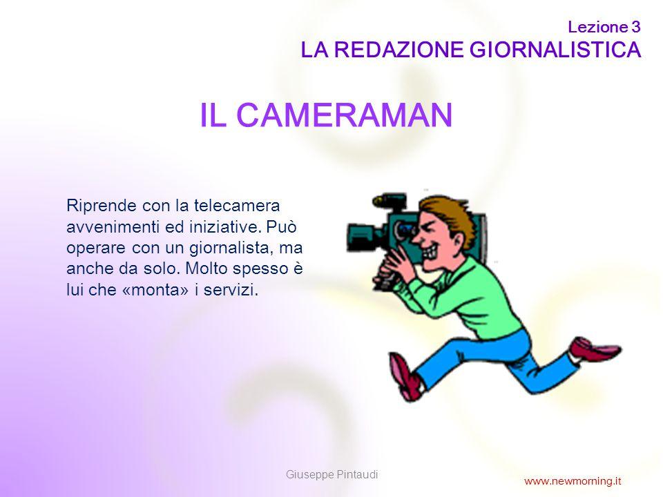 12 IL CAMERAMAN Riprende con la telecamera avvenimenti ed iniziative. Può operare con un giornalista, ma anche da solo. Molto spesso è lui che «monta»