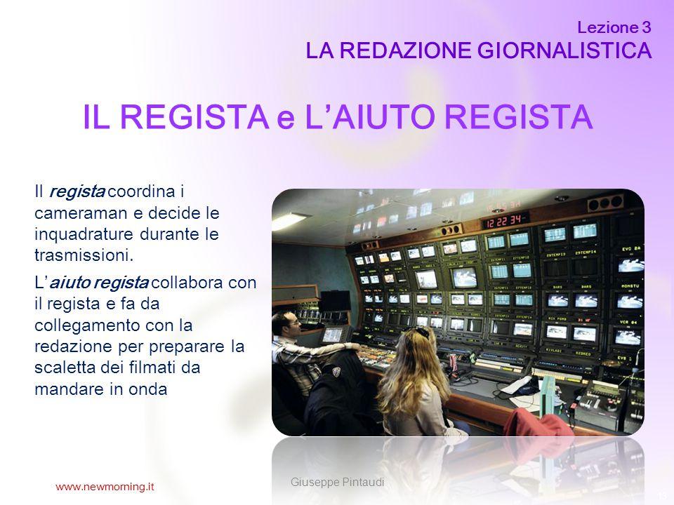 13 IL REGISTA e L'AIUTO REGISTA Il regista coordina i cameraman e decide le inquadrature durante le trasmissioni.