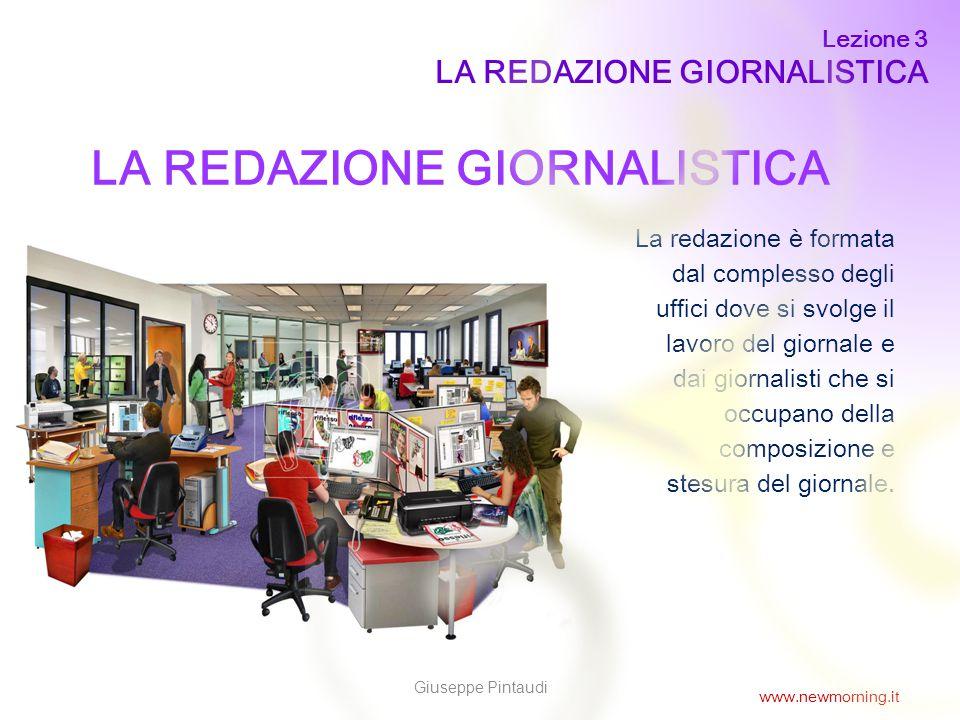 2 LA REDAZIONE GIORNALISTICA La redazione è formata dal complesso degli uffici dove si svolge il lavoro del giornale e dai giornalisti che si occupano della composizione e stesura del giornale.
