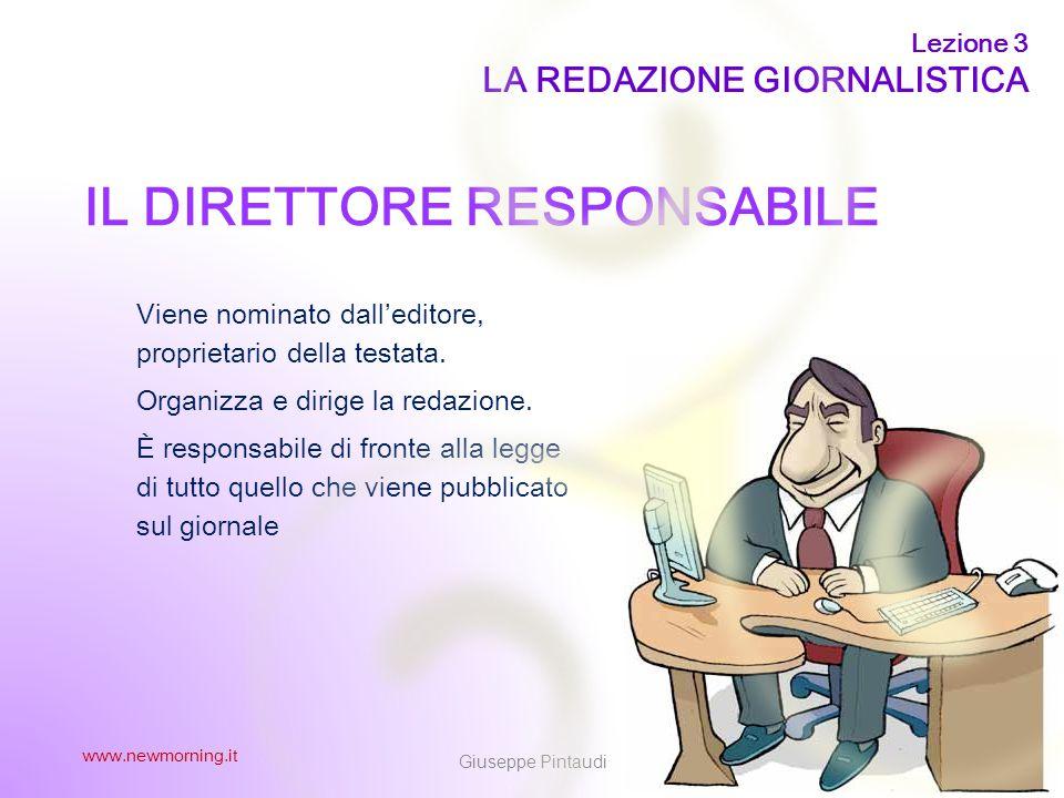 3 IL DIRETTORE RESPONSABILE Viene nominato dall'editore, proprietario della testata. Organizza e dirige la redazione. È responsabile di fronte alla le