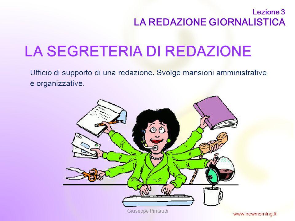 7 LA SEGRETERIA DI REDAZIONE Ufficio di supporto di una redazione. Svolge mansioni amministrative e organizzative. Lezione 3 LA REDAZIONE GIORNALISTIC