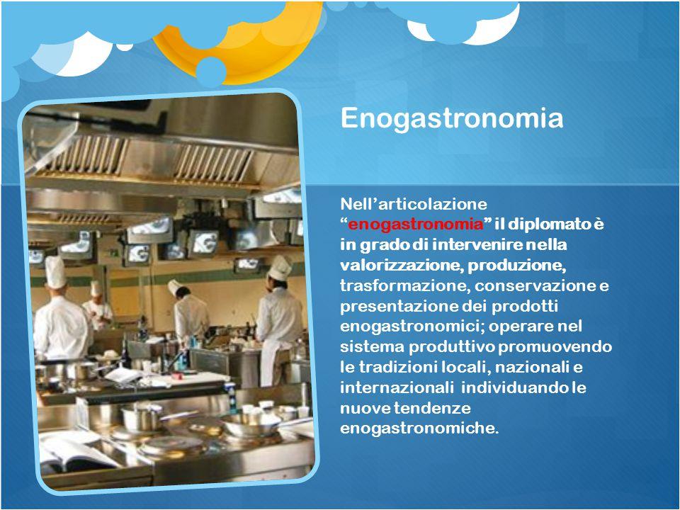 """Enogastronomia Nell'articolazione """"enogastronomia"""" il diplomato è in grado di intervenire nella valorizzazione, produzione, trasformazione, conservazi"""