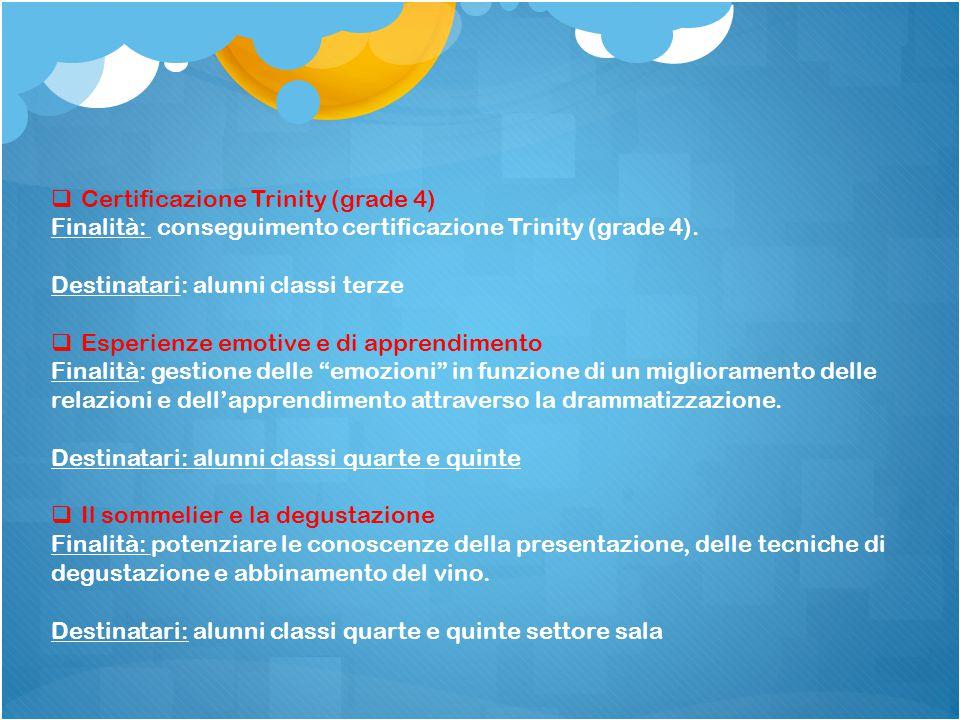  Certificazione Trinity (grade 4) Finalità: conseguimento certificazione Trinity (grade 4). Destinatari: alunni classi terze  Esperienze emotive e d