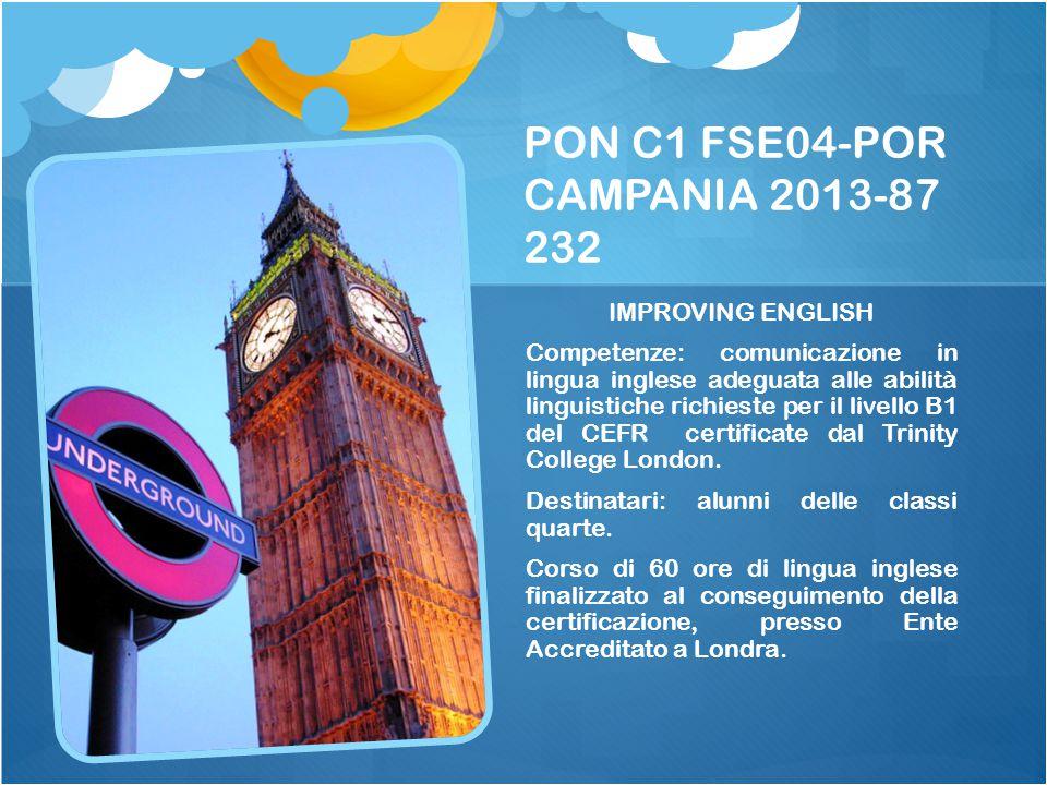 PON C1 FSE04-POR CAMPANIA 2013-87 232 IMPROVING ENGLISH Competenze: comunicazione in lingua inglese adeguata alle abilità linguistiche richieste per i