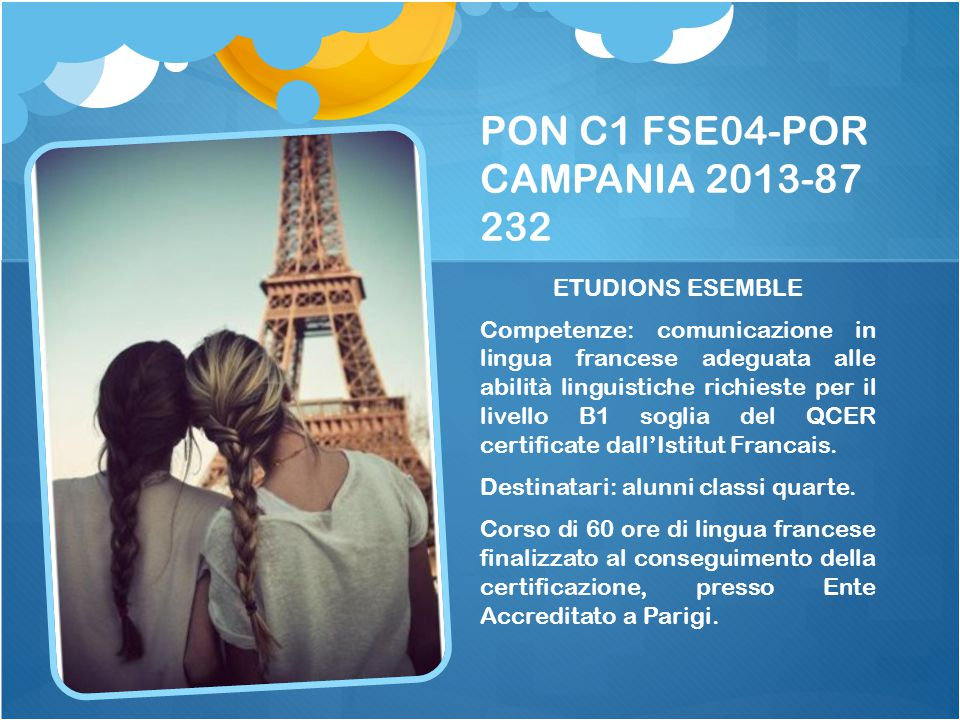 PON C1 FSE04-POR CAMPANIA 2013-87 232 ETUDIONS ESEMBLE Competenze: comunicazione in lingua francese adeguata alle abilità linguistiche richieste per i