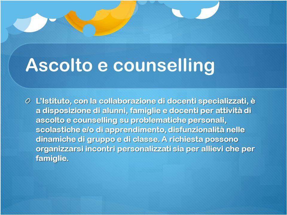 Ascolto e counselling L'Istituto, con la collaborazione di docenti specializzati, è a disposizione di alunni, famiglie e docenti per attività di ascol