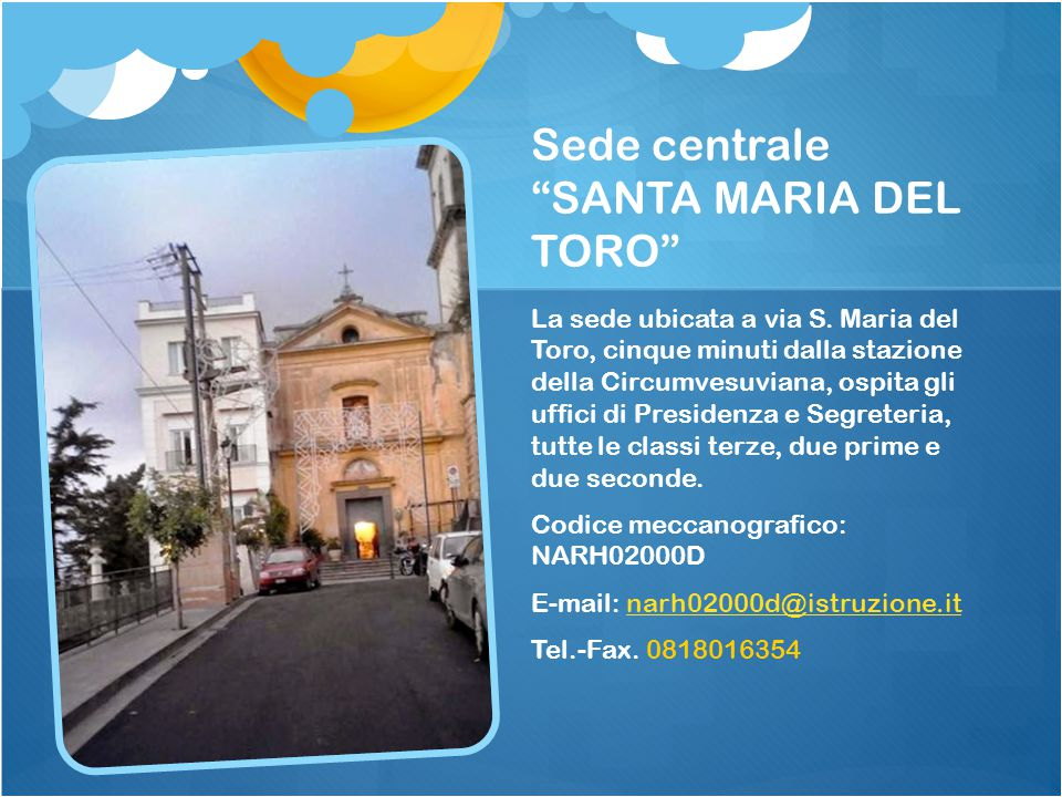 """Sede centrale """"SANTA MARIA DEL TORO"""" La sede ubicata a via S. Maria del Toro, cinque minuti dalla stazione della Circumvesuviana, ospita gli uffici di"""