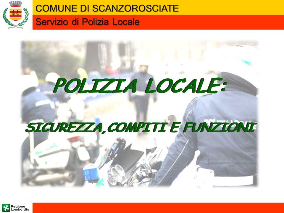 POLIZIA LOCALE: SICUREZZA,COMPITI E FUNZIONI COMUNE DI SCANZOROSCIATE Servizio di Polizia Locale POLIZIA LOCALE: SICUREZZA,COMPITI E FUNZIONI