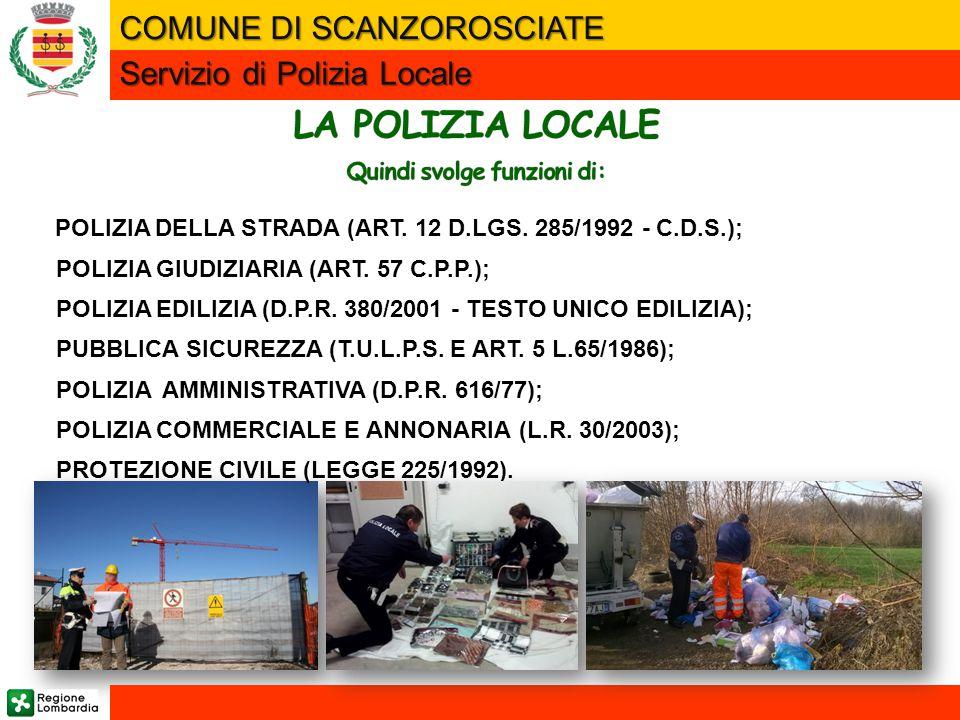 POLIZIA DELLA STRADA (ART. 12 D.LGS. 285/1992 - C.D.S.); POLIZIA GIUDIZIARIA (ART. 57 C.P.P.); POLIZIA EDILIZIA (D.P.R. 380/2001 - TESTO UNICO EDILIZI