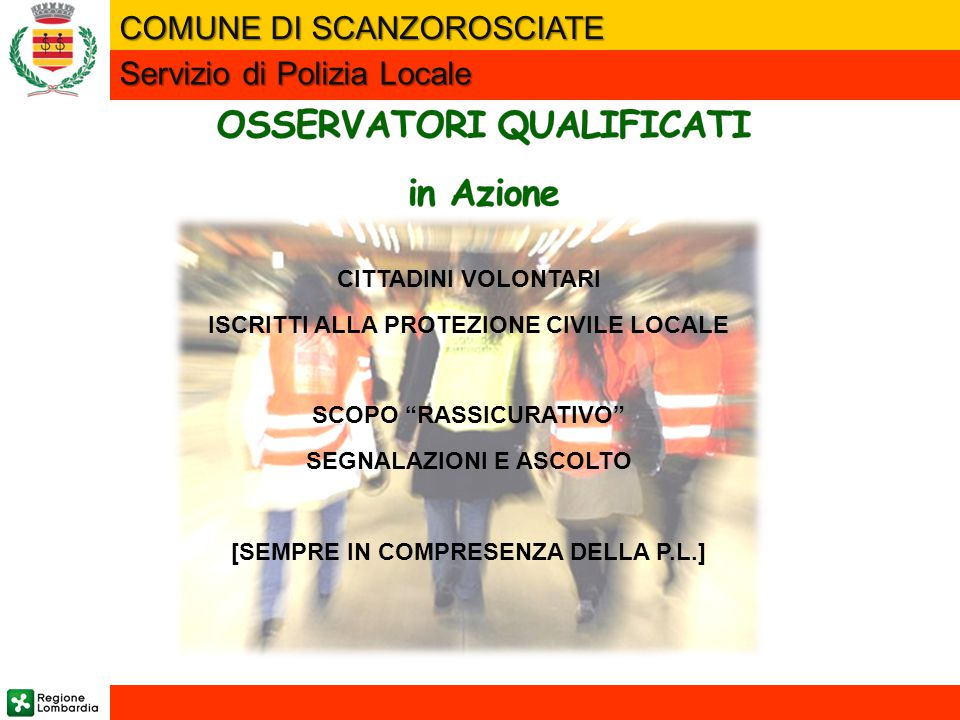 """CITTADINI VOLONTARI ISCRITTI ALLA PROTEZIONE CIVILE LOCALE SCOPO """"RASSICURATIVO"""" SEGNALAZIONI E ASCOLTO [SEMPRE IN COMPRESENZA DELLA P.L.] Servizio di"""