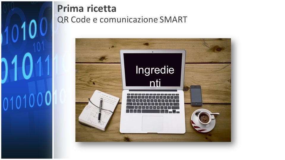 Prima ricetta QR Code e comunicazione SMART Ingredie nti