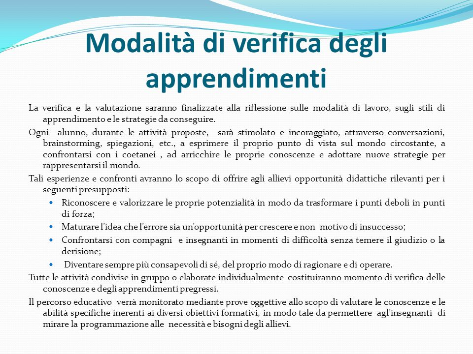 Modalità di verifica degli apprendimenti La verifica e la valutazione saranno finalizzate alla riflessione sulle modalità di lavoro, sugli stili di ap
