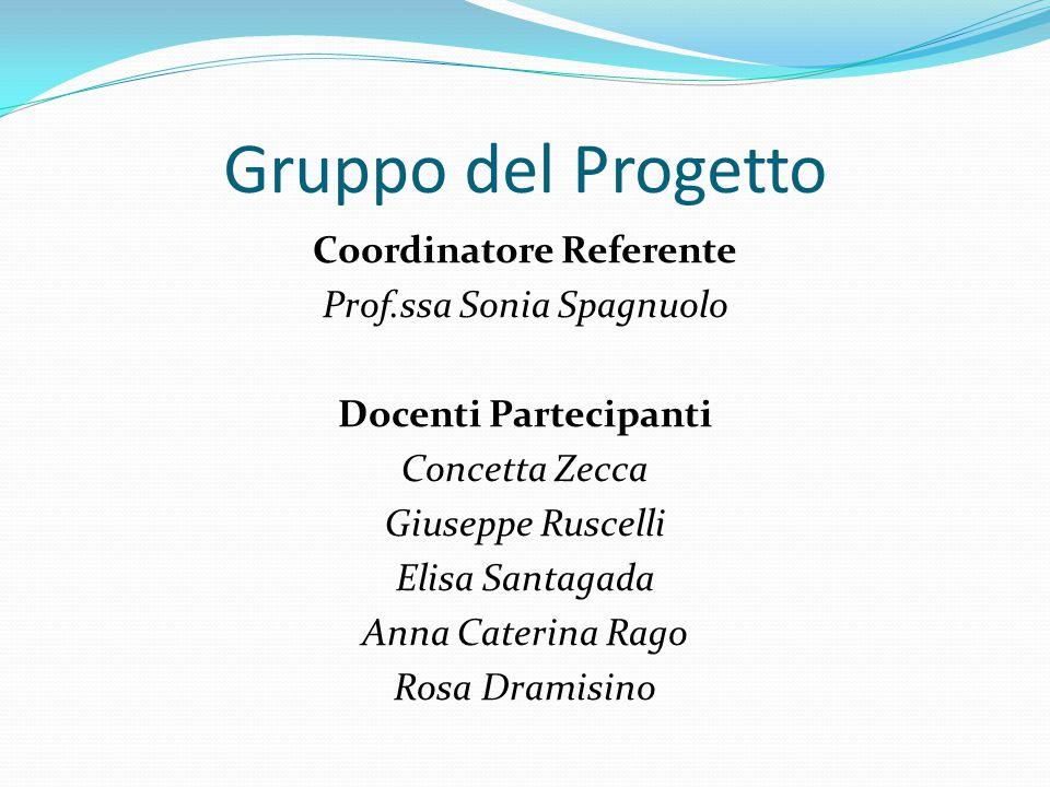Gruppo del Progetto Coordinatore Referente Prof.ssa Sonia Spagnuolo Docenti Partecipanti Concetta Zecca Giuseppe Ruscelli Elisa Santagada Anna Caterin