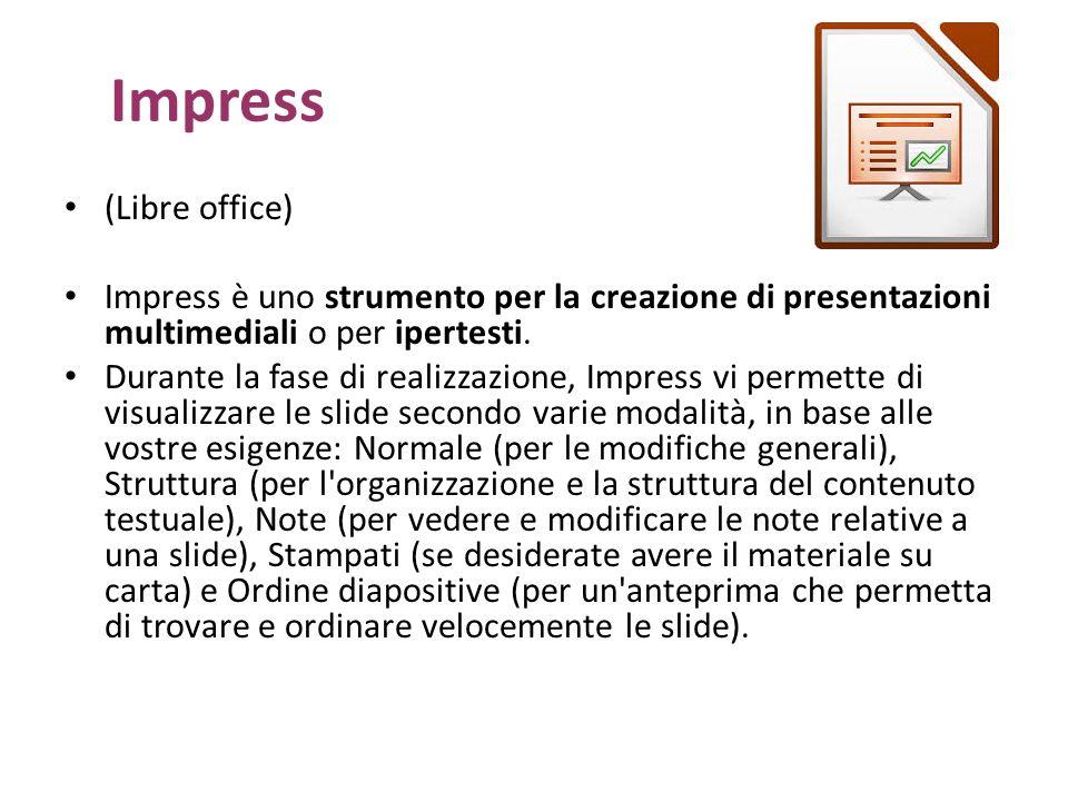 Impress (Libre office) Impress è uno strumento per la creazione di presentazioni multimediali o per ipertesti. Durante la fase di realizzazione, Impre