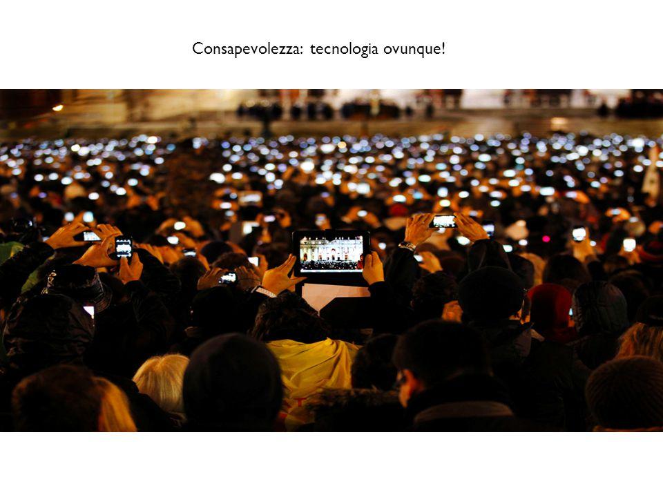 Consapevolezza: tecnologia ovunque!