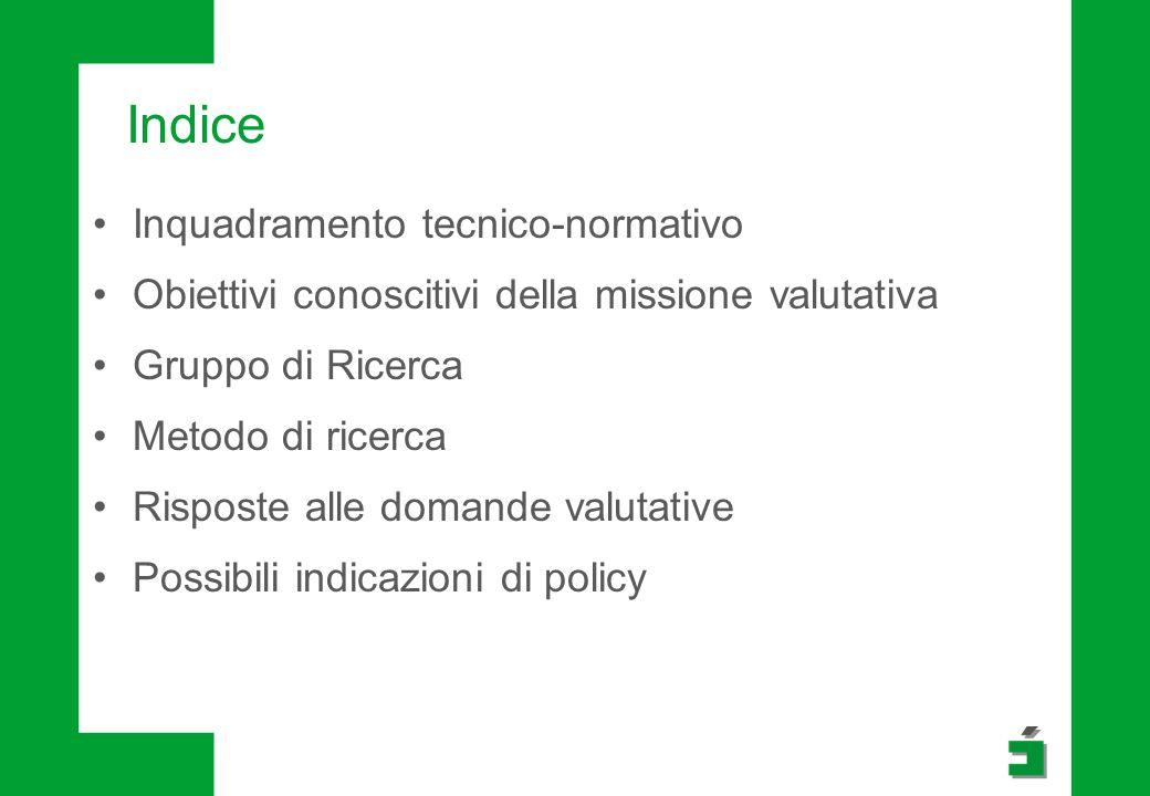 Indice Inquadramento tecnico-normativo Obiettivi conoscitivi della missione valutativa Gruppo di Ricerca Metodo di ricerca Risposte alle domande valut