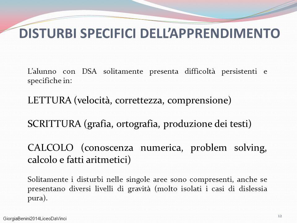 GiorgiaBenini2014LiceoDaVinci DISTURBI SPECIFICI DELL'APPRENDIMENTO L'alunno con DSA solitamente presenta difficoltà persistenti e specifiche in: LETT