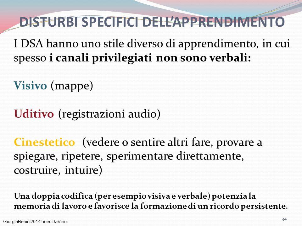 GiorgiaBenini2014LiceoDaVinci 34 DISTURBI SPECIFICI DELL'APPRENDIMENTO I DSA hanno uno stile diverso di apprendimento, in cui spesso i canali privileg