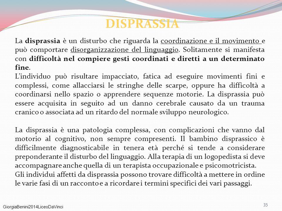 GiorgiaBenini2014LiceoDaVinci 35 La disprassia è un disturbo che riguarda la coordinazione e il movimento e può comportare disorganizzazione del lingu