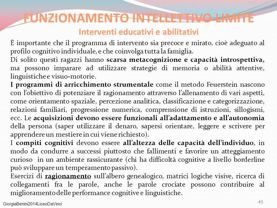GiorgiaBenini2014LiceoDaVinci 45 FUNZIONAMENTO INTELLETTIVO LIMITE Interventi educativi e abilitativi È importante che il programma di intervento sia