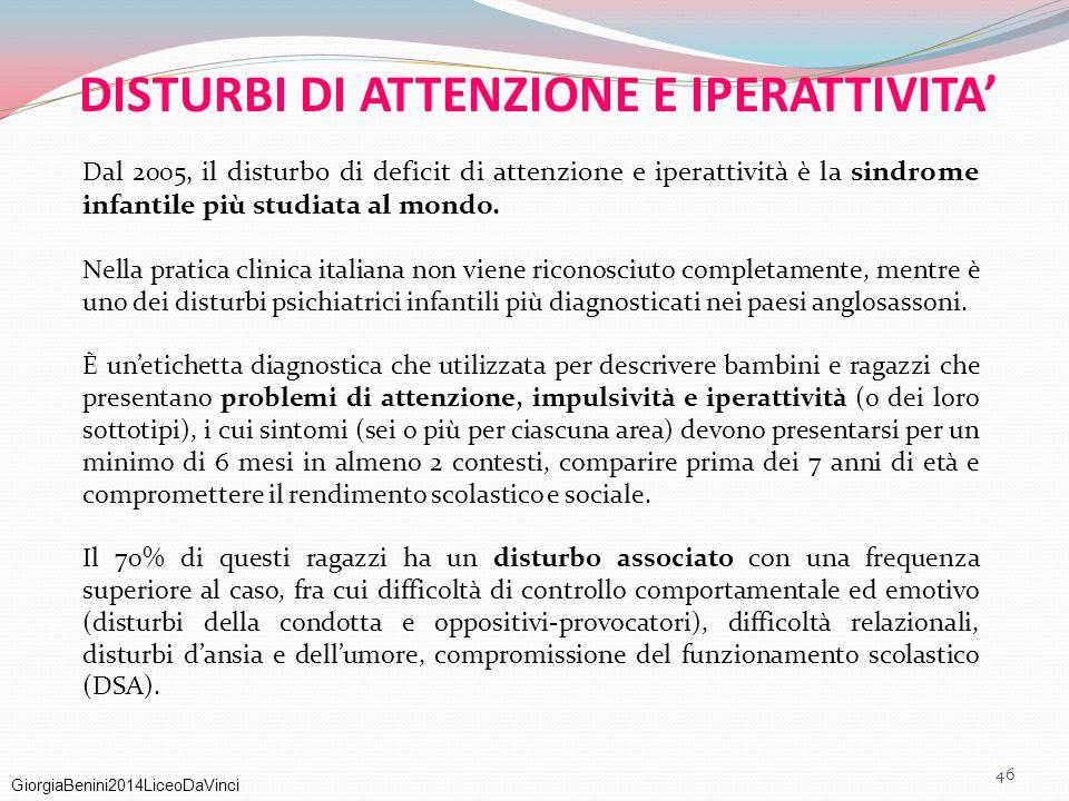GiorgiaBenini2014LiceoDaVinci DISTURBI DI ATTENZIONE E IPERATTIVITA' Dal 2005, il disturbo di deficit di attenzione e iperattività è la sindrome infan