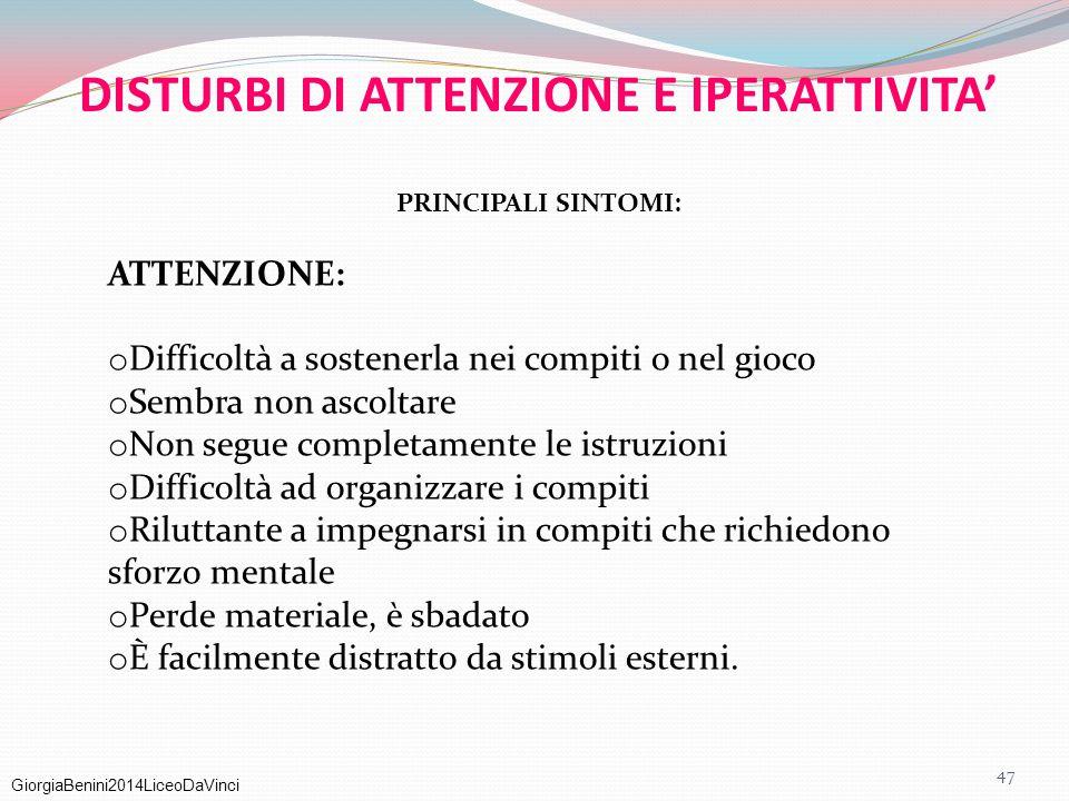 GiorgiaBenini2014LiceoDaVinci DISTURBI DI ATTENZIONE E IPERATTIVITA' PRINCIPALI SINTOMI: ATTENZIONE: o Difficoltà a sostenerla nei compiti o nel gioco