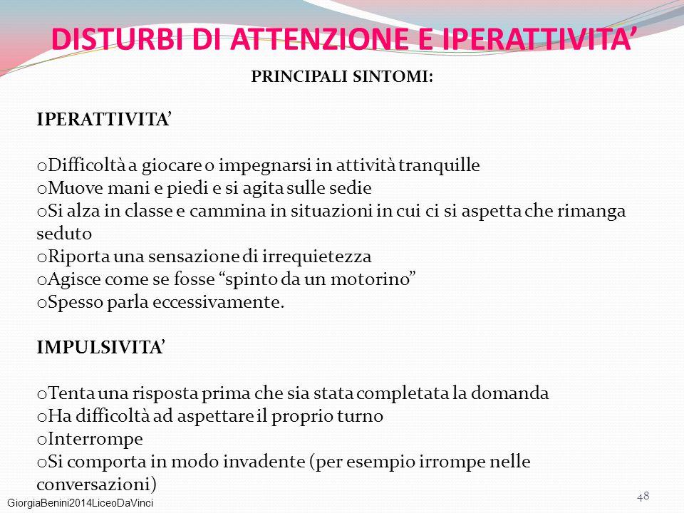GiorgiaBenini2014LiceoDaVinci DISTURBI DI ATTENZIONE E IPERATTIVITA' PRINCIPALI SINTOMI: IPERATTIVITA' o Difficoltà a giocare o impegnarsi in attività