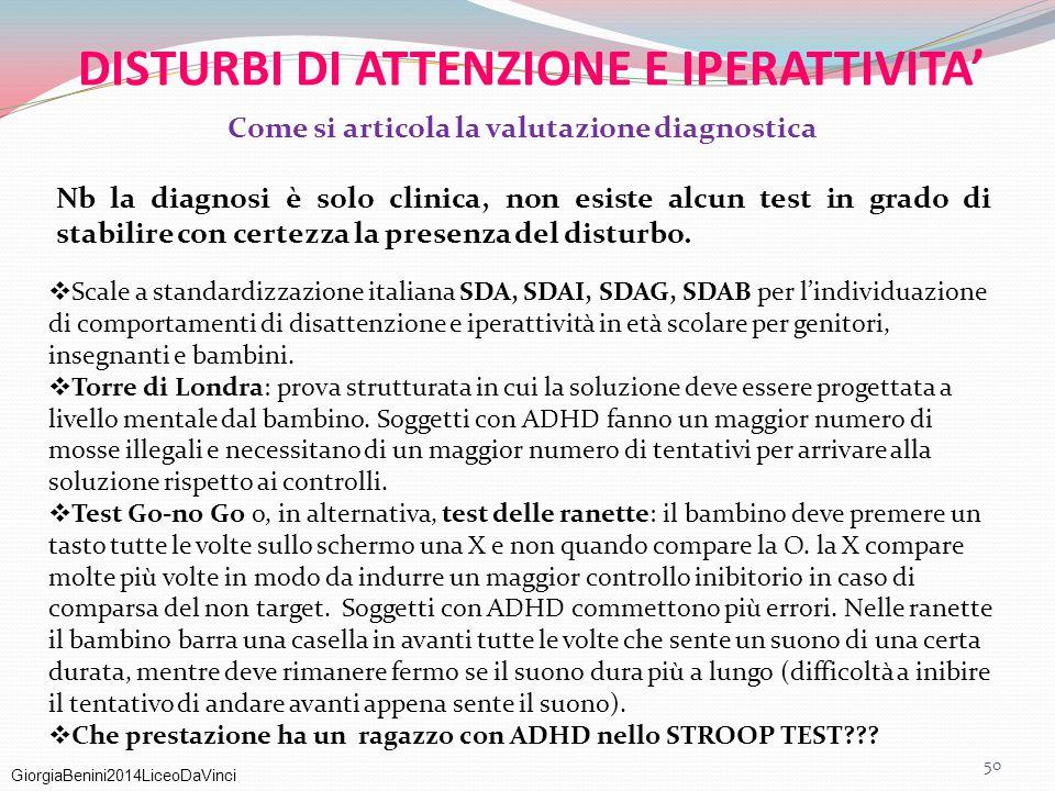 GiorgiaBenini2014LiceoDaVinci DISTURBI DI ATTENZIONE E IPERATTIVITA' Come si articola la valutazione diagnostica Nb la diagnosi è solo clinica, non es