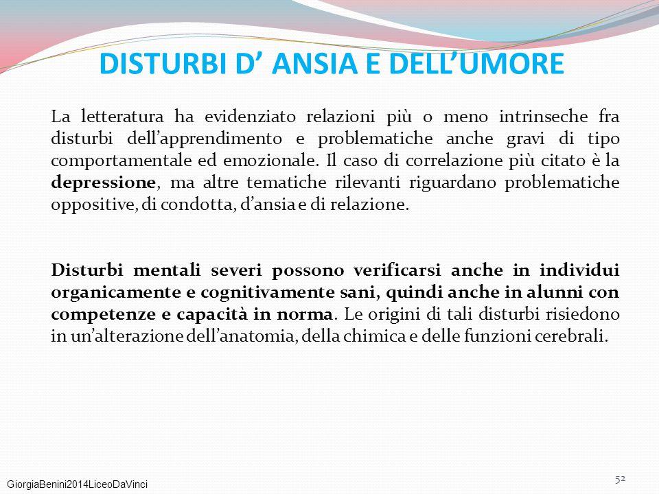GiorgiaBenini2014LiceoDaVinci DISTURBI D' ANSIA E DELL'UMORE La letteratura ha evidenziato relazioni più o meno intrinseche fra disturbi dell'apprendi
