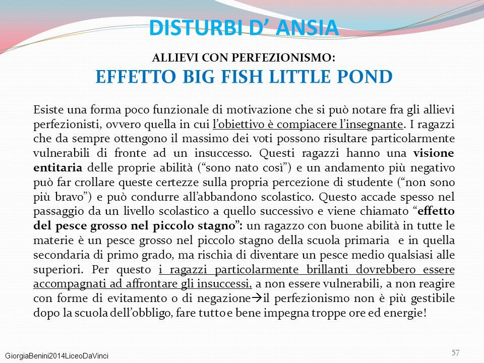 GiorgiaBenini2014LiceoDaVinci 57 DISTURBI D' ANSIA ALLIEVI CON PERFEZIONISMO: EFFETTO BIG FISH LITTLE POND Esiste una forma poco funzionale di motivaz