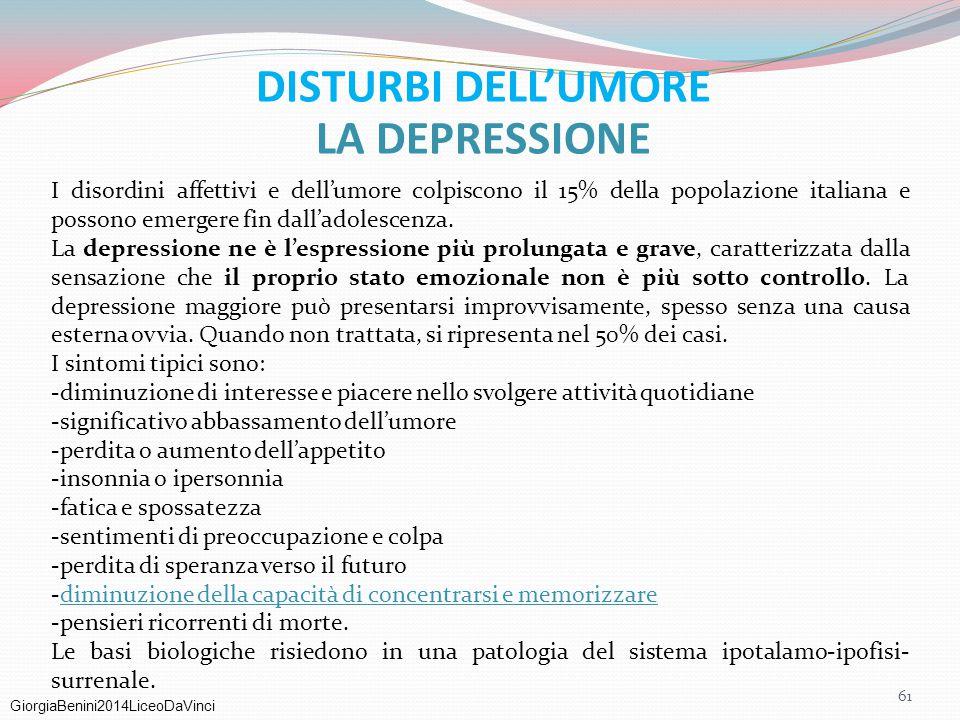 GiorgiaBenini2014LiceoDaVinci DISTURBI DELL'UMORE LA DEPRESSIONE I disordini affettivi e dell'umore colpiscono il 15% della popolazione italiana e pos