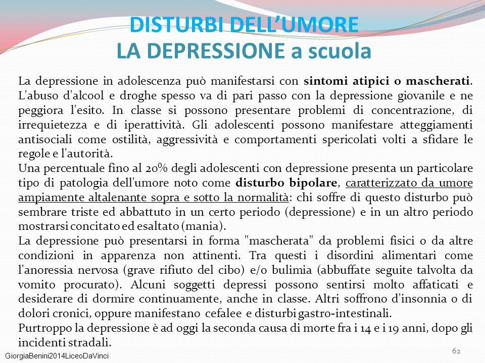 GiorgiaBenini2014LiceoDaVinci DISTURBI DELL'UMORE LA DEPRESSIONE a scuola La depressione in adolescenza può manifestarsi con sintomi atipici o mascher