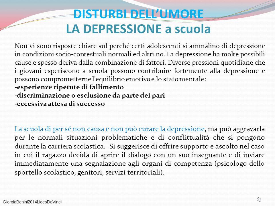 GiorgiaBenini2014LiceoDaVinci DISTURBI DELL'UMORE LA DEPRESSIONE a scuola Non vi sono risposte chiare sul perché certi adolescenti si ammalino di depr