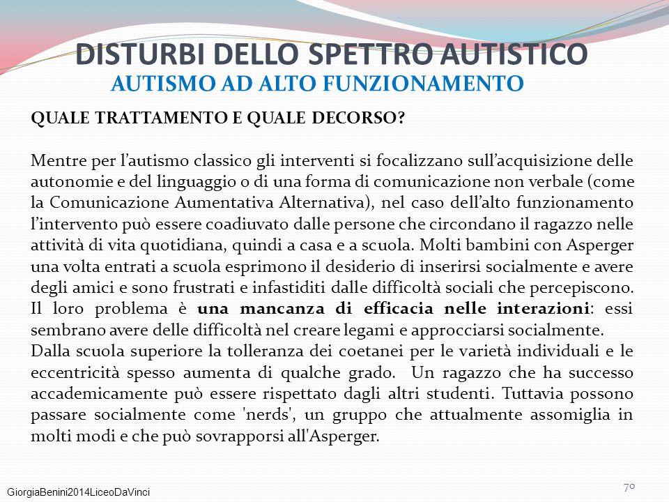 GiorgiaBenini2014LiceoDaVinci 70 QUALE TRATTAMENTO E QUALE DECORSO? Mentre per l'autismo classico gli interventi si focalizzano sull'acquisizione dell
