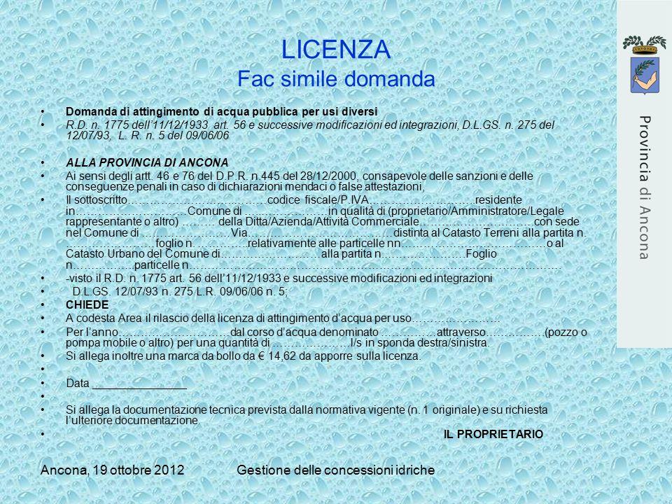 Ancona, 19 ottobre 2012Gestione delle concessioni idriche LICENZA Fac simile domanda Domanda di attingimento di acqua pubblica per usi diversi R.D. n.