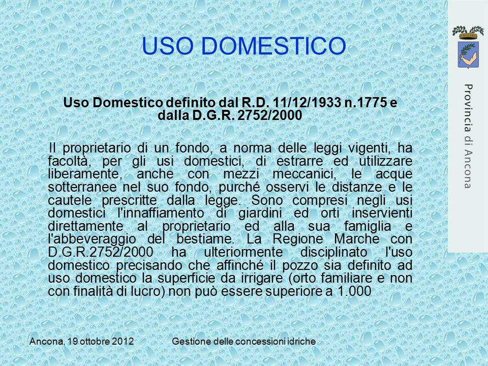 Ancona, 19 ottobre 2012Gestione delle concessioni idriche USO DOMESTICO Uso Domestico definito dal R.D. 11/12/1933 n.1775 e dalla D.G.R. 2752/2000 Il