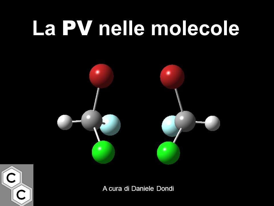 La PV nelle molecole A cura di Daniele Dondi
