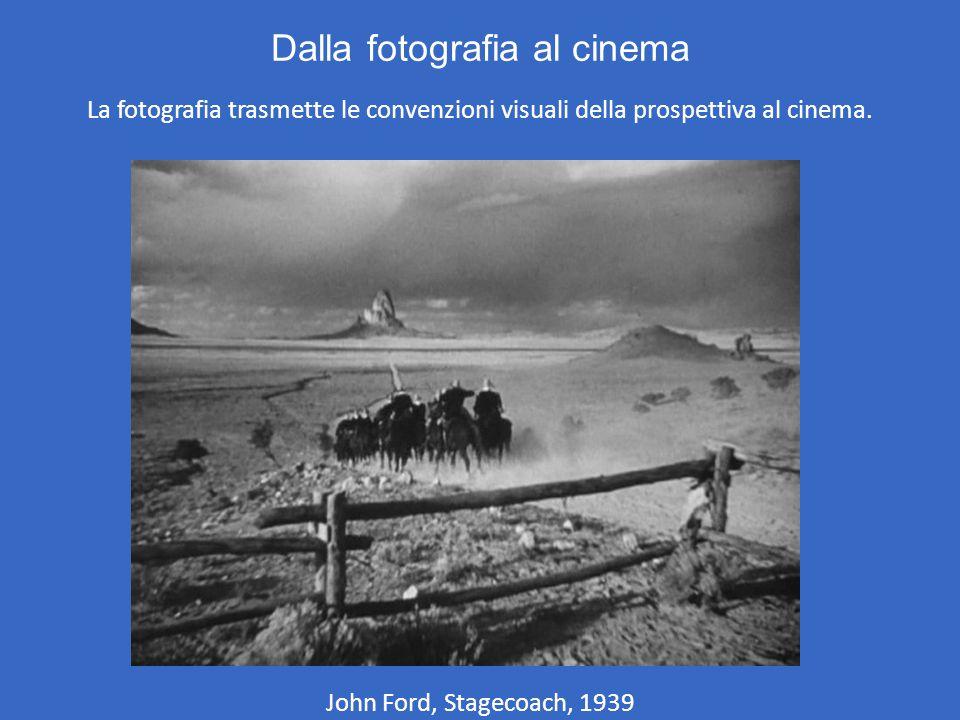 Dalla fotografia al cinema La fotografia trasmette le convenzioni visuali della prospettiva al cinema. John Ford, Stagecoach, 1939