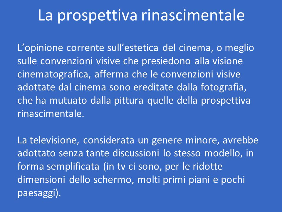 La prospettiva rinascimentale L'opinione corrente sull'estetica del cinema, o meglio sulle convenzioni visive che presiedono alla visione cinematograf