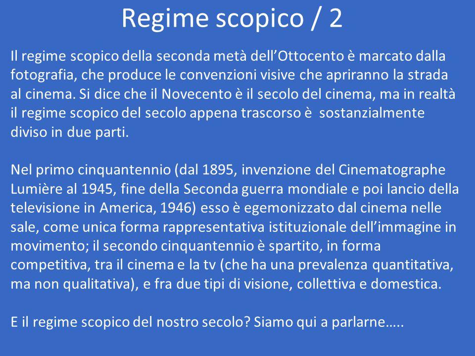 Regime scopico / 2 Il regime scopico della seconda metà dell'Ottocento è marcato dalla fotografia, che produce le convenzioni visive che apriranno la