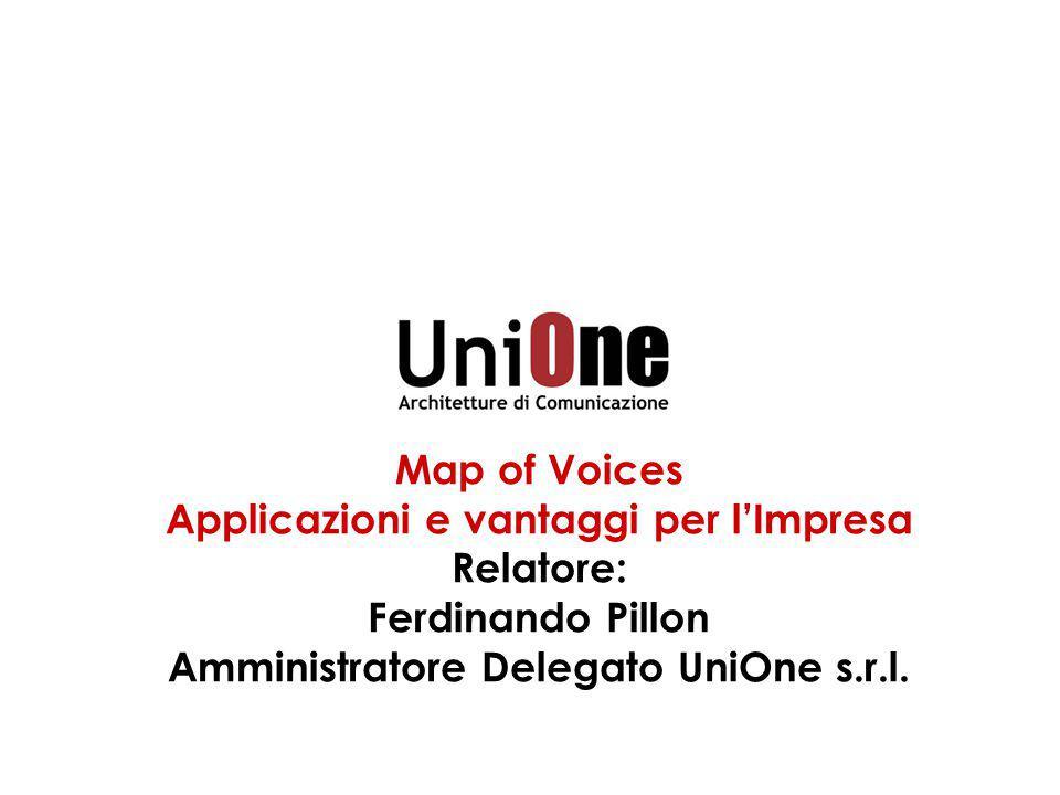 Map of Voices Applicazioni e vantaggi per l'Impresa Relatore: Ferdinando Pillon Amministratore Delegato UniOne s.r.l.